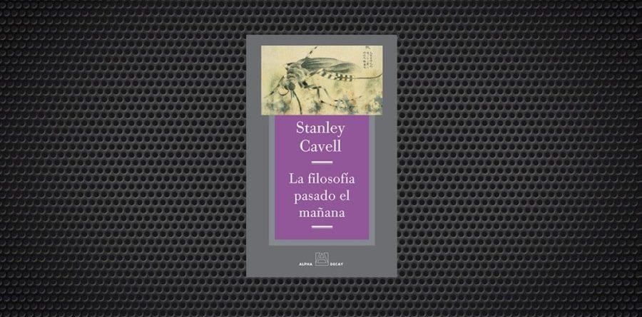 Stanley Cavell la filosofia pasado el mañana