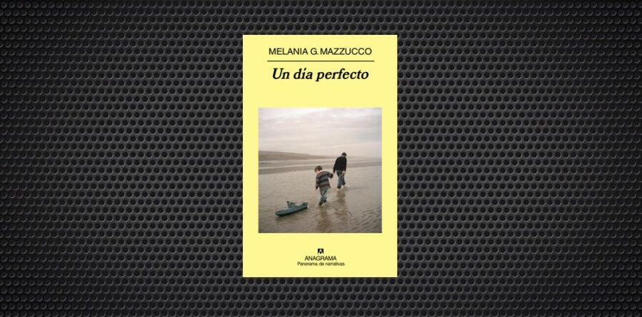 Un día perfecto Melania G. Mazzucco