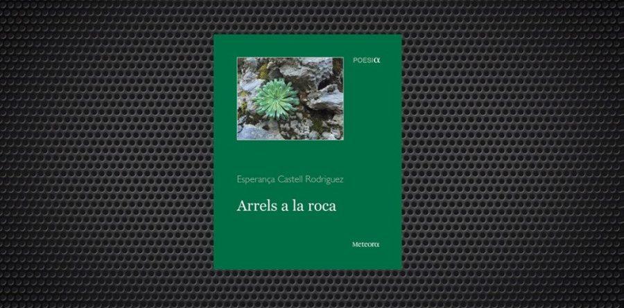 Arrels a la roca Esperança Castell poesia