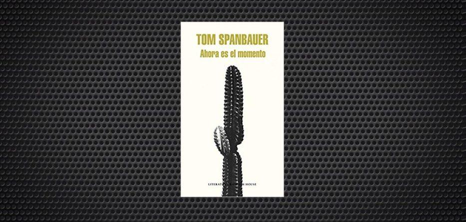 Ahora es el momento Tom Spanbauer