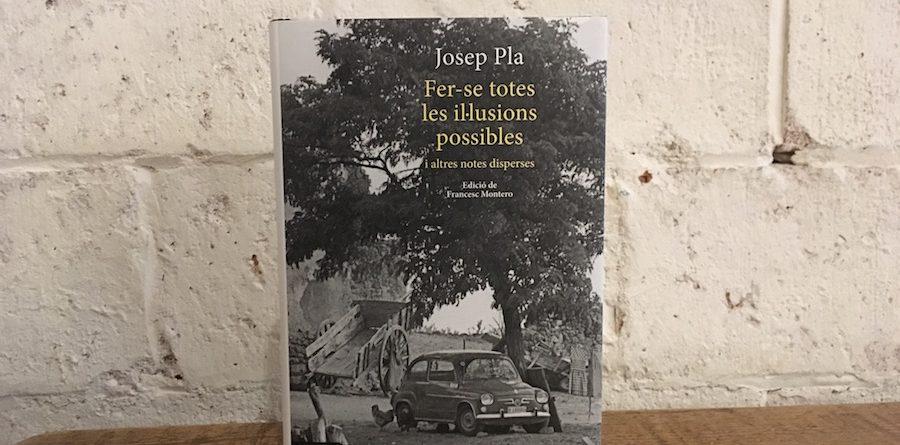 Josep Pla fer-se totes les il·lusions possibles