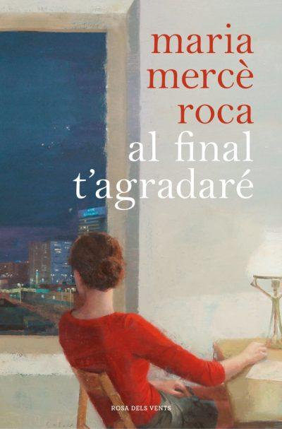 Al final t'agradaré Maria Mercè Roca
